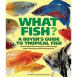 What Fish? A Buyer's Guide to Tropical Fish: Essential Information to Help You Choose the Right Fish for Your Tropical Freshwater Aquarium (What Pe...