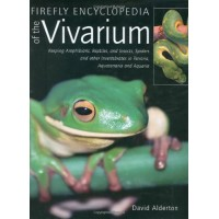 Firefly Encyclopedia of the Vivarium: Keeping Amphibians, Reptiles, and Insects, Spiders and other Invertebrates in Terraria, Aquaterraria, and Aqu...