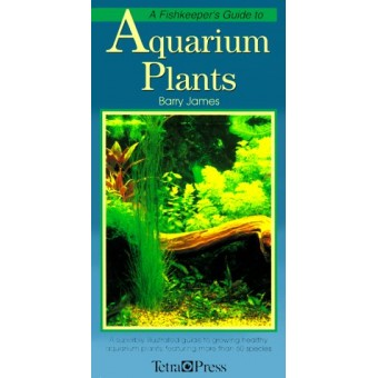A Fishkeeper's Guide to Aquarium Plants: A Superbly Illustrated Guide to Growing Healthy Aquarium Plants, Featuring over 60 Species