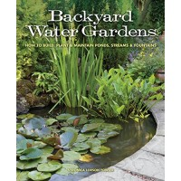 Backyard Water Gardens: How to Build, Plant & Maintain Ponds, Streams & Fountains