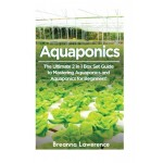 Aquaponics: The Ultimate 2 in 1 Guide to Mastering Aquaponics and Aquaponics for Beginners! (Aquaponics - Aquaponics for Beginners - Aquaponics Gar...