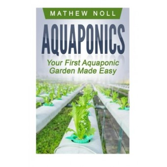 Aquaponics: Your First Aquaponic Garden Made Easy