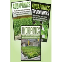 Gardening for Beginners: 3 in 1 Crash Course: Book 1: Aquaponics + Book 2: Hydroponics + Book 3: Aquaponics for Beginners (Gardening - Gardening fo...
