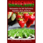 Gardening: Hydroponics for Self Sufficiency - Vegetables, Herbs, & Berries (Herbs, Berries, Organic Gardening, Canning, Homesteading, Tomatoes, Foo...