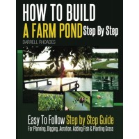 How to Build a Farm Pond Step By Step: Easy to Follow Step by Step Guide For Planning, Digging, Aeration, Adding Fish and Planting Grass.