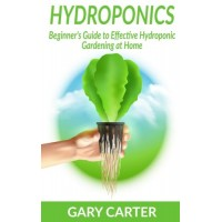 Hydroponics: Beginner's Guide to Effective Hydroponic Gardening at Home