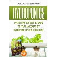 Hydroponics: Everything You Need to Know to Start an Expert DIY Hydroponic System From Home (Gardening Bundle Deal - Double Book Bundle ) (Organic ...