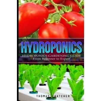 Hydroponics: Hydroponics Gardening Guide - from Beginner to Expert (Hydroponics, Gardening, Self Sufficiency)