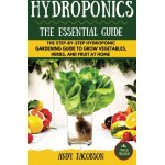 Hydroponics: The Essential Hydroponics Guide: A Step-By-Step Hydroponic Gardening Guide to Grow Fruit, Vegetables, and Herbs at Home
