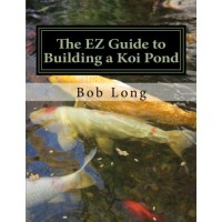The EZ Guide to Building a Koi Pond: Welcome to the Wonderful World of Koi
