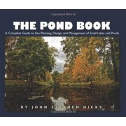 The Pond Book: A Complete Guide to Site Planning, Design and Management of Small Lakes and Ponds