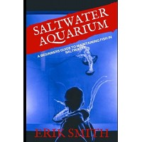 Saltwater Aquarium: A beginners guide to maintaining fish in saltwater
