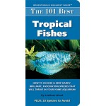 The 101 Best Tropical Fishes: How to Choose & Keep Hardy, Brilliant, Fascinating Species That Will Thrive in Your Home Aquarium (Adventurous Aquari...